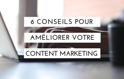 6 conseils pour améliorer votre content marketing