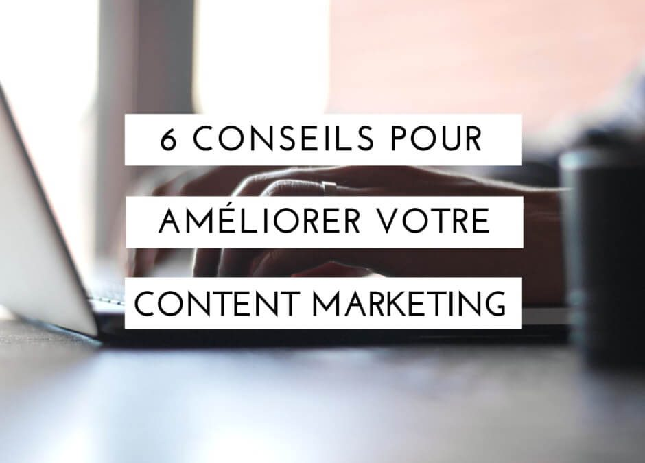 6 conseils pour Booster votre Content Marketing et votre trafic