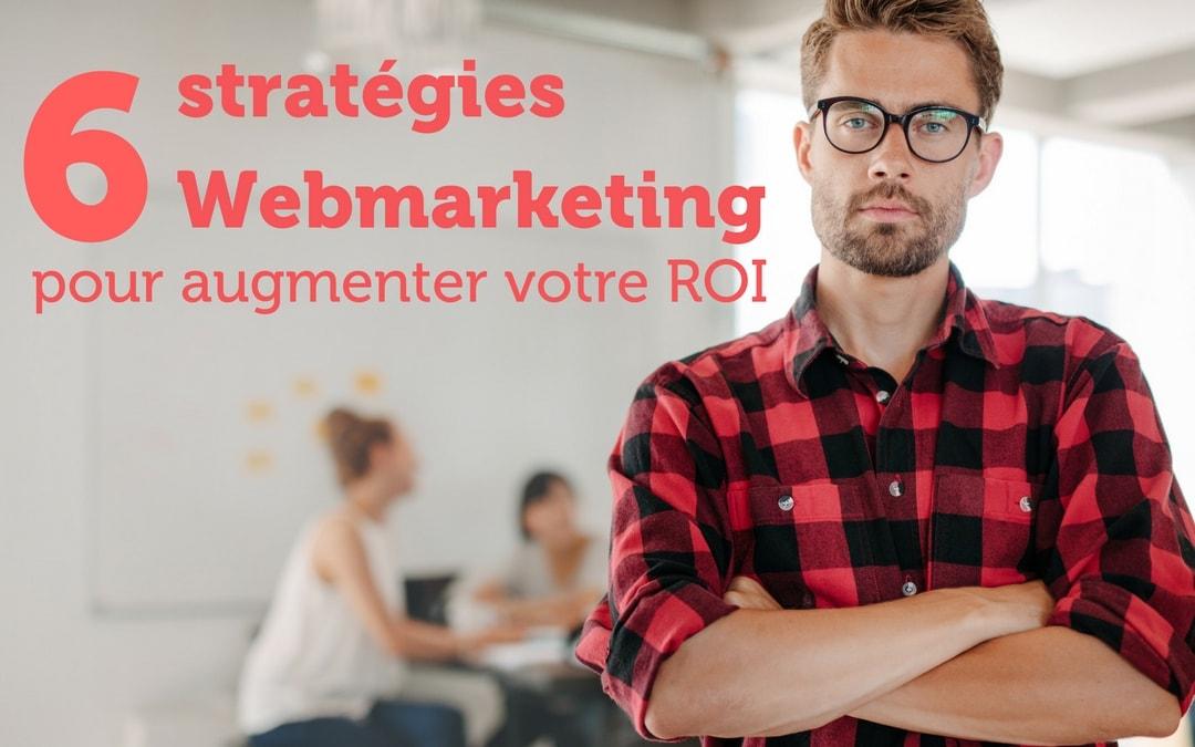 6 Stratégies Webmarketing pour aider votre petite entreprise à augmenter votre ROI en 2017