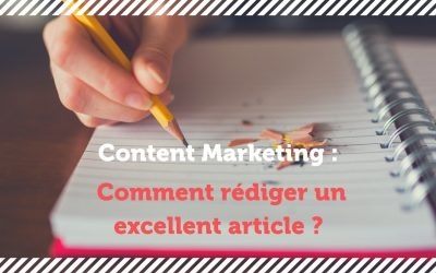 Content Marketing : comment rédiger un excellent article de blog ?