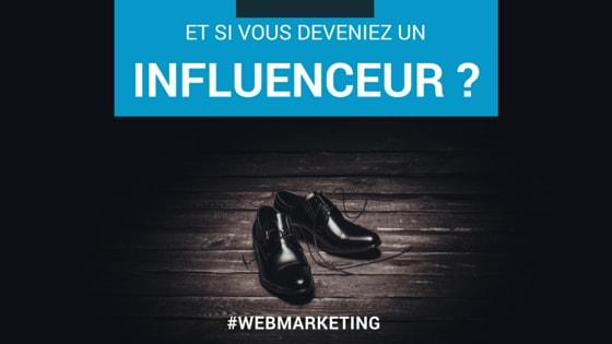 Et si vous deveniez un influenceur ?