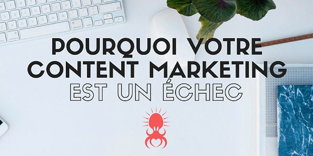 Content marketing echec