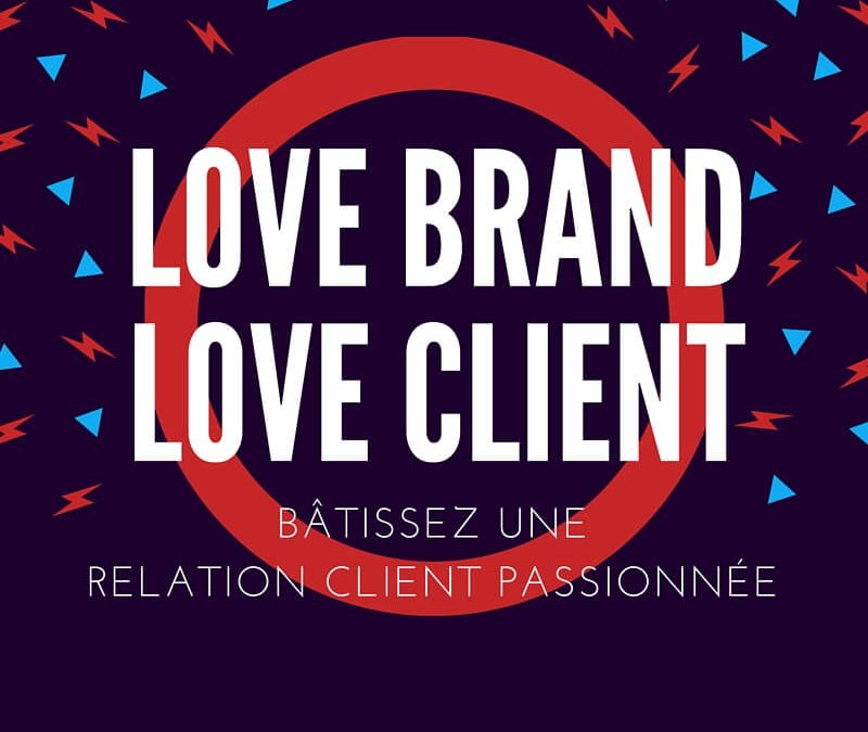 Love Brand : rendez vos clients amoureux !