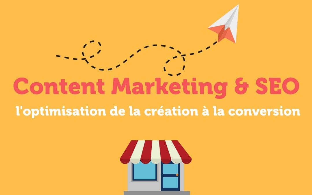 Content Marketing et SEO : l'optimisation de la création à la conversion