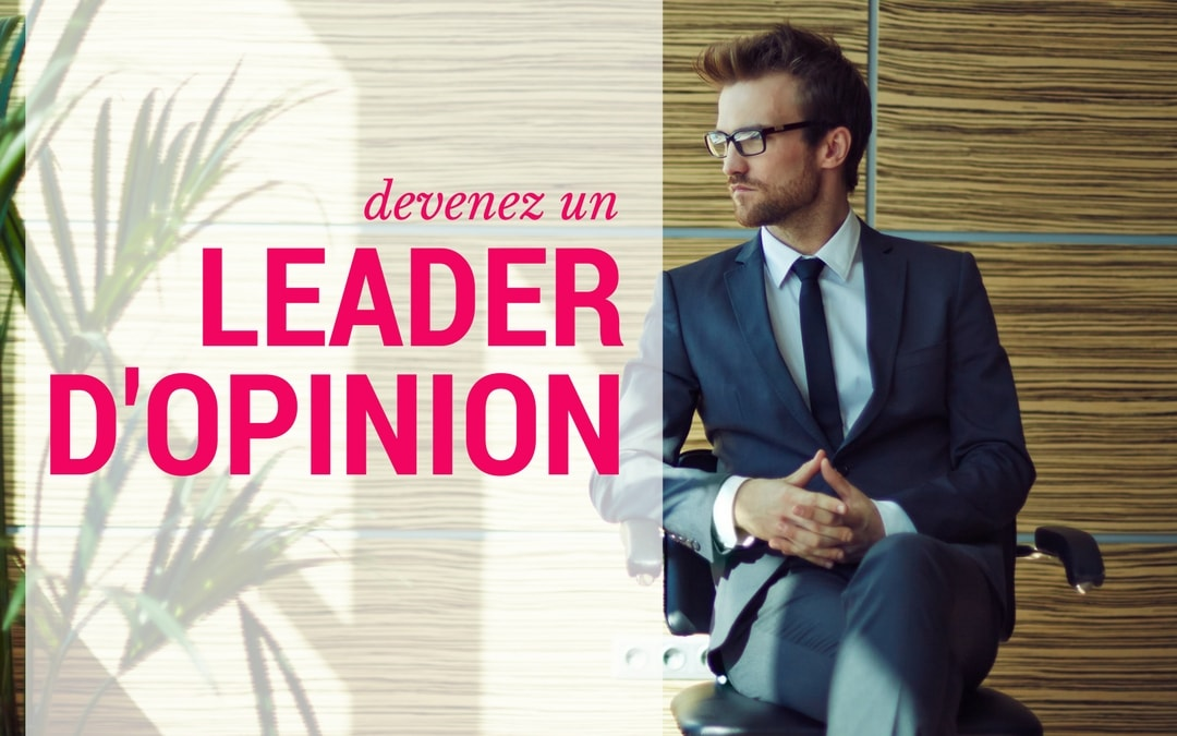 Comment utiliser le Content marketing pour devenir un leader d'opinion
