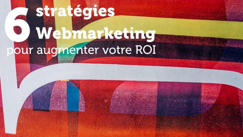 Augmenter votre ROI : 6 Stratégies Webmarketing 1