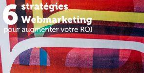 Augmenter votre ROI : 6 Stratégies Webmarketing 2